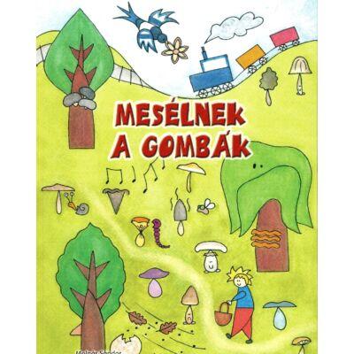 Molnár Sándor - Börcsök Zoltán - Répay Dorottya: Mesélnek a gombák